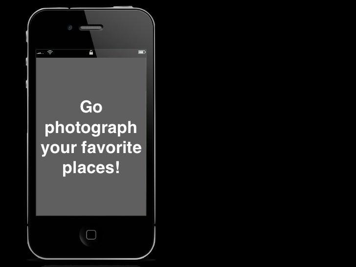 Go photograph your favorite   places!