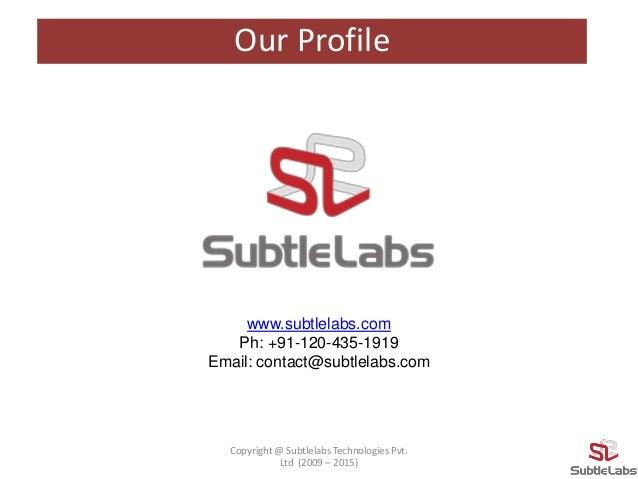 www.subtlelabs.com Ph: +91-120-435-1919 Email: contact@subtlelabs.com Copyright @ Subtlelabs Technologies Pvt. Ltd (2009 –...