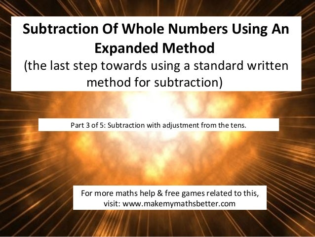 Subtraction Of Whole Numbers Using An Expanded Method (the last step towards using a standard written method for subtracti...