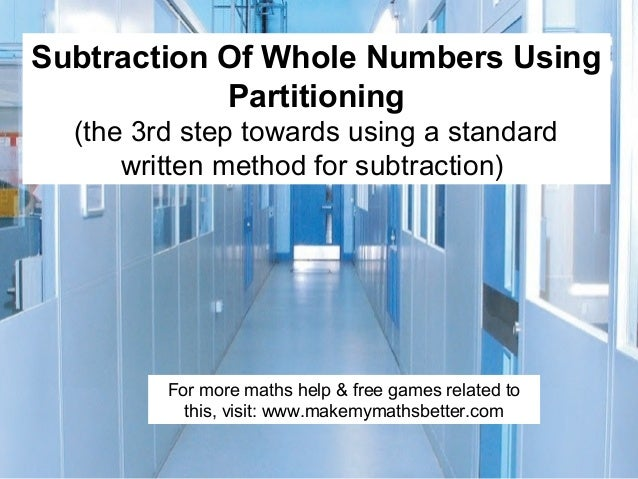 Subtraction Of Whole Numbers Using Partitioning (the 3rd step towards using a standard written method for subtraction)  Fo...