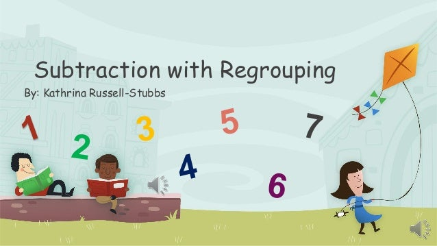 Subtraction with Regrouping By: Kathrina Russell-Stubbs