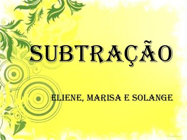 Subtração Eliene, marisa e solange