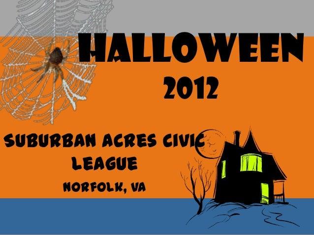 Halloween                   2012Suburban Acres Civic      League     Norfolk, VA