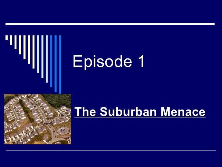 Episode 1 The Suburban Menace