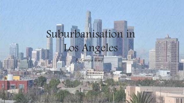 suburbanisation case study los angeles