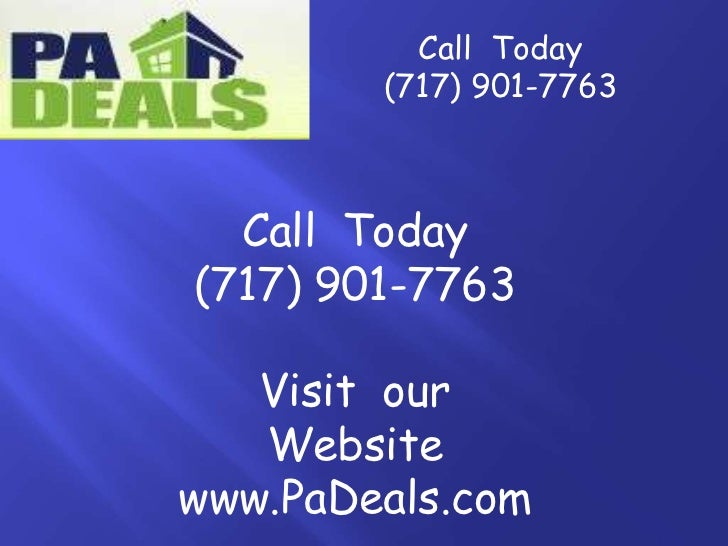 Call  Today  <br />(717) 901-7763<br />Call  Today <br />(717) 901-7763<br />Visit  our Website www.PaDeals.com<br />