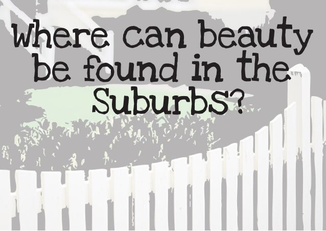 Where can beauty be found in the     Suburbs?
