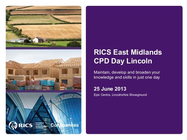 RICS East MidlandsCPD Day Lincoln25 June 2013Maintain, develop and broaden yourknowledge and skills in just one dayEpic Ce...