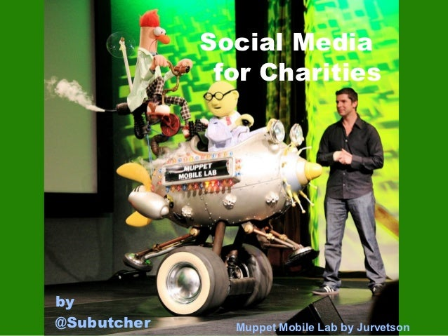 Social Media              for Charitiesby@Subutcher     Muppet Mobile Lab by Jurvetson