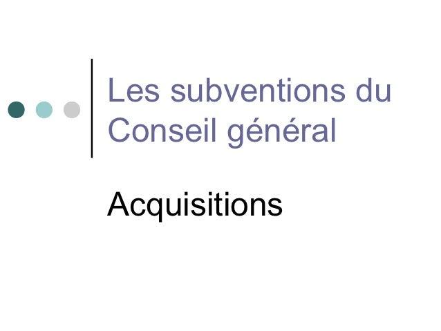 Les subventions duConseil généralAcquisitions