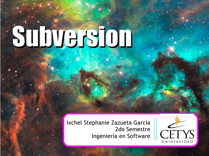 Subversion Ixchel Stephanie Zazueta García 2do Semestre Ingeniería en Software