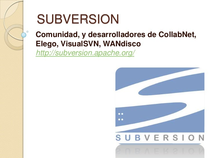 SUBVERSION<br />Comunidad, y desarrolladores de CollabNet, Elego, VisualSVN, WANdiscohttp://subversion.apache.org/<br />