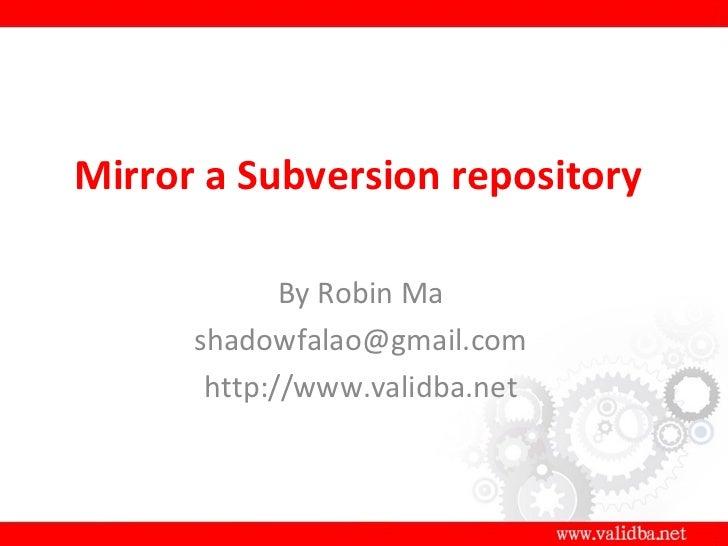Mirror a Subversion repository             By Robin Ma      shadowfalao@gmail.com       http://www.validba.net