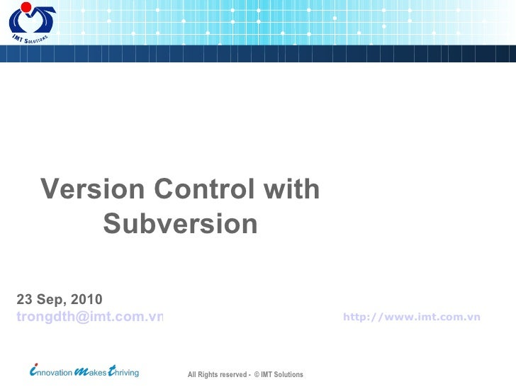 http://www.imt.com.vn   23 Sep, 2010 [email_address] Version Control with Subversion