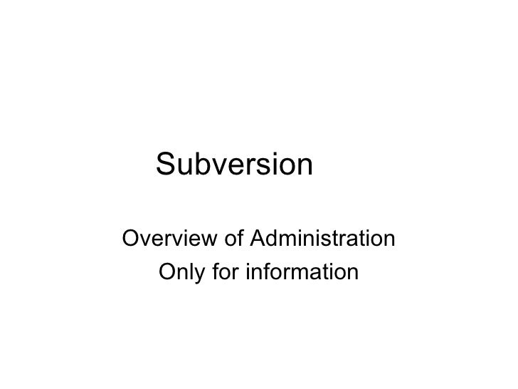 Subversion  Overview of Administration Only for information
