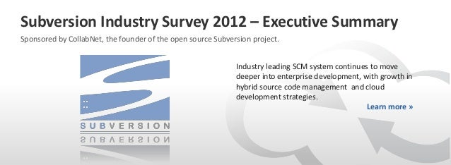 Subversion Industry Survey 2012 – Executive SummarySponsored by CollabNet, the founder of the open source Subversion proje...