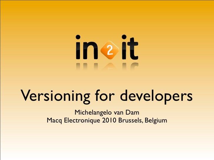 Versioning for developers             Michelangelo van Dam    Macq Electronique 2010 Brussels, Belgium