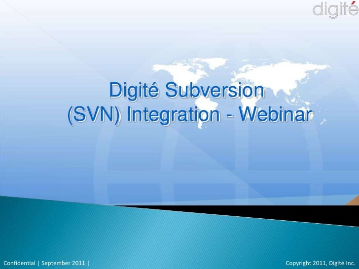 Digité Subversion <br />(SVN) Integration - Webinar<br />Copyright 2011, Digité Inc.<br />Confidential | September 2011 |<...