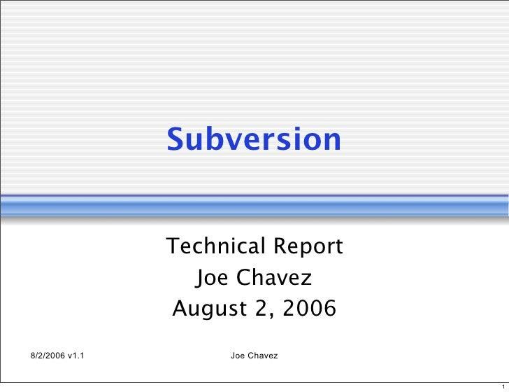 Subversion                   Technical Report                   Joe Chavez                 August 2, 2006 8/2/2006 v1.1   ...