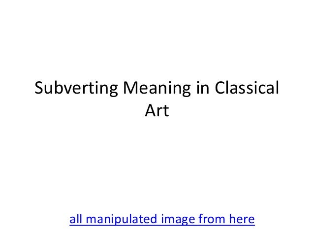 Subverting Meaning in Classical Art  all manipulated image from here