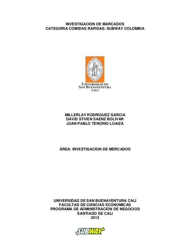 INVESTIGACION DE MARCADOSCATEGORIA COMIDAS RAPIDAS: SUBWAY COLOMBIAMILLERLAY RODRIGUEZ GARCIADAVID STIVEN SAENZ BOLIVARJUA...