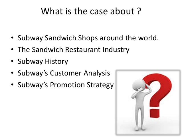 subway case analysis Case study #1 subway sandwich shop analysis case study one subway sandwich shop situation analysis a situation analysis is an honest valuation of the opportunities and potential problems facing a prospective or existing company.