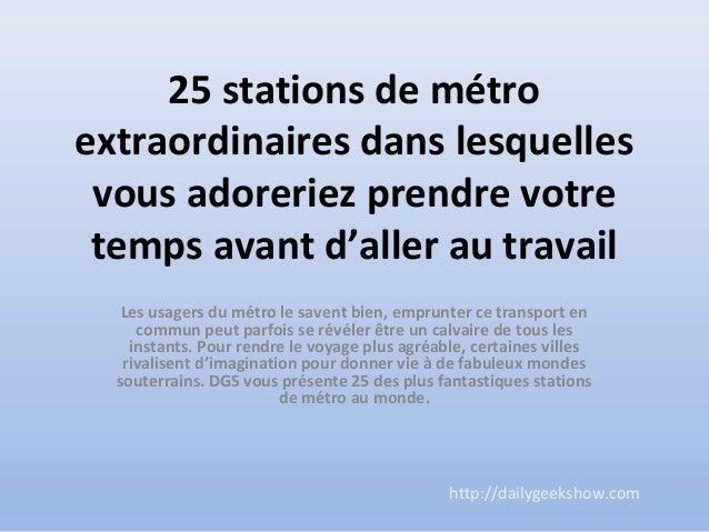 25 stations de métro extraordinaires dans lesquelles vous adoreriez prendre votre temps avant d'aller au travail Les usage...