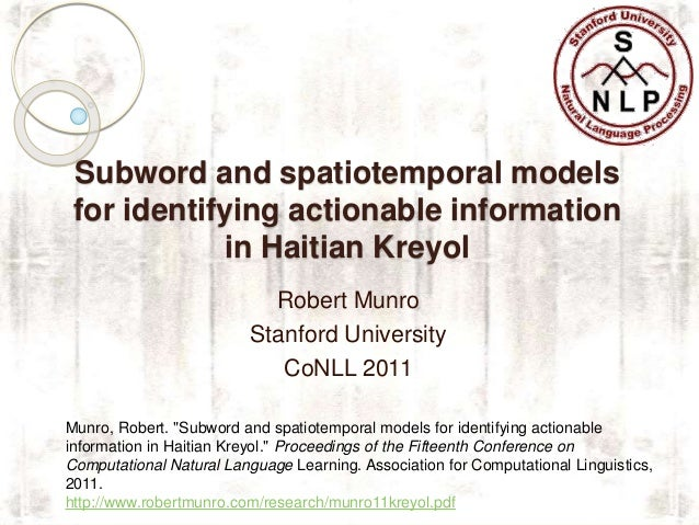 Subword and spatiotemporal models for identifying actionable information in Haitian Kreyol Robert Munro Stanford Universit...