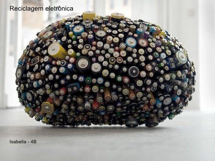 Reciclagem eletrônica Isabella - 4B