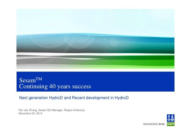 SesamTMContinuing 40 years successNext generation HydroD and Recent development in HydroDFan Joe Zhang, Sesam BD Manager, ...