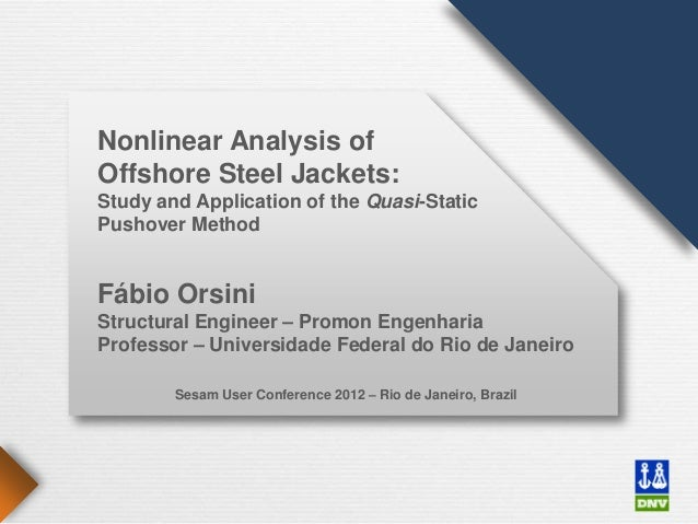 Nonlinear Analysis ofOffshore Steel Jackets:Study and Application of the Quasi-StaticPushover MethodFábio OrsiniStructural...