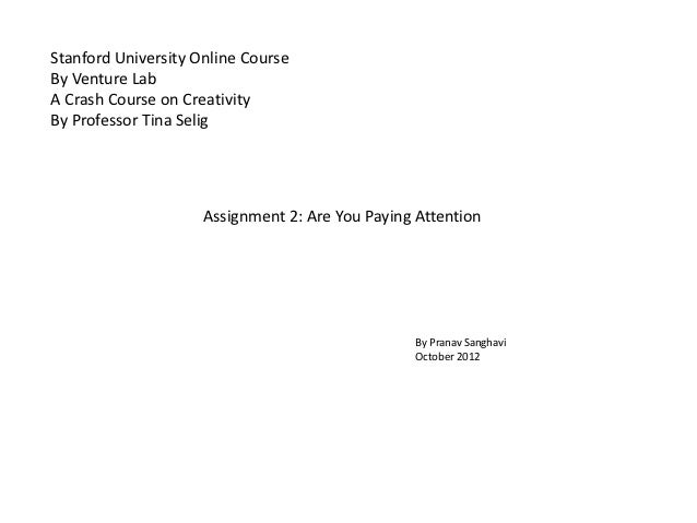 Stanford University Online CourseBy Venture LabA Crash Course on CreativityBy Professor Tina Selig                     Ass...