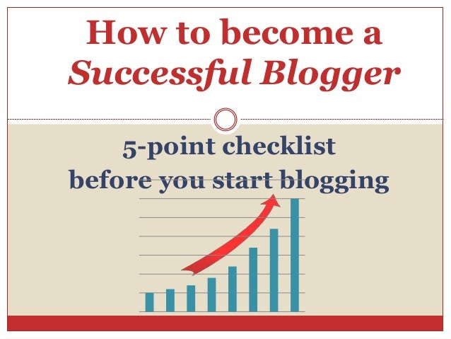before you start blogging 5-point checklist How to become a Successful Blogger