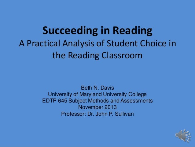 Succeeding in Reading A Practical Analysis of Student Choice in the Reading Classroom  Beth N. Davis University of Marylan...