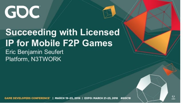 Succeeding with Licensed IP for Mobile F2P Games Eric Benjamin Seufert Platform, N3TWORK