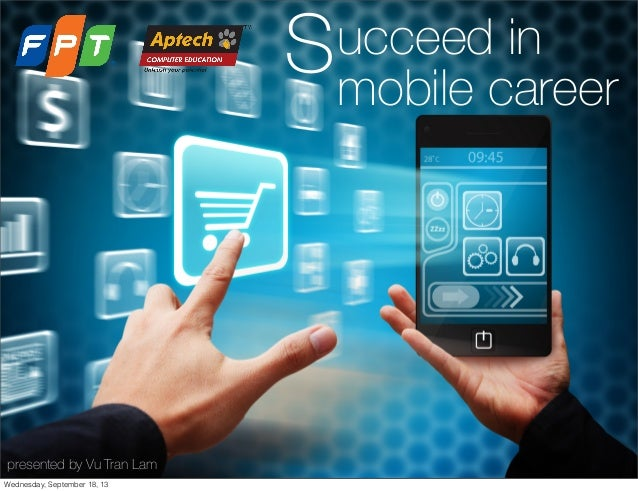 presented by Vu Tran Lam ucceed in mobile career S Wednesday, September 18, 13