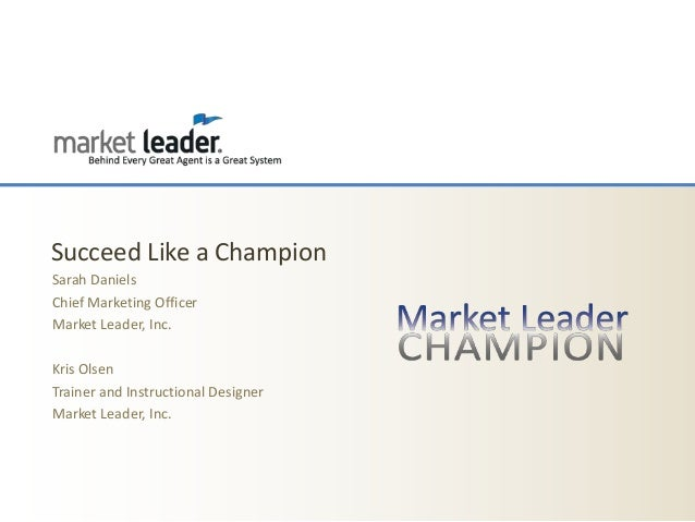 Succeed Like a ChampionSarah DanielsChief Marketing OfficerMarket Leader, Inc.Kris OlsenTrainer and Instructional Designer...