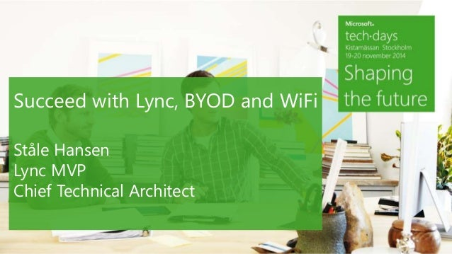 Succeed with Lync, BYOD and WiFi  Ståle Hansen  Lync MVP  Chief Technical Architect