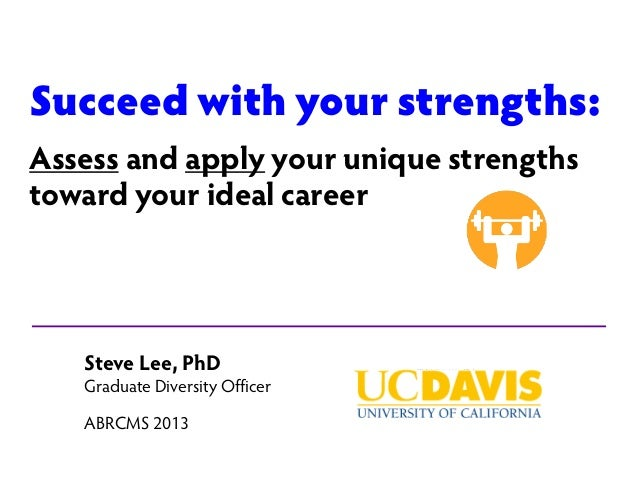Succeed with your strengths: Assess and apply your unique strengths toward your ideal career  Steve Lee, PhD  Graduate Div...