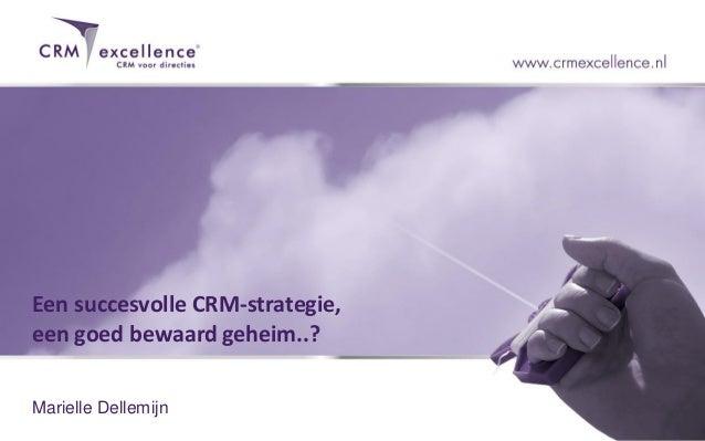 Een succesvolle CRM-strategie,een goed bewaard geheim..?Marielle Dellemijn