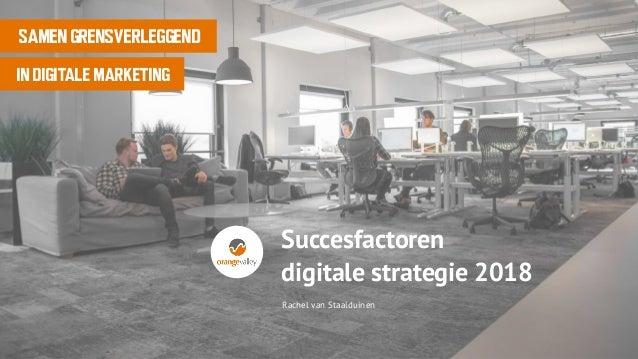 Rachel van Staalduinen SAMEN GRENSVERLEGGEND IN DIGITALE MARKETING Succesfactoren digitale strategie 2018