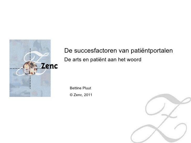 De succesfactoren van patiëntportalen De arts en patiënt aan het woord Bettine Pluut © Zenc, 2011