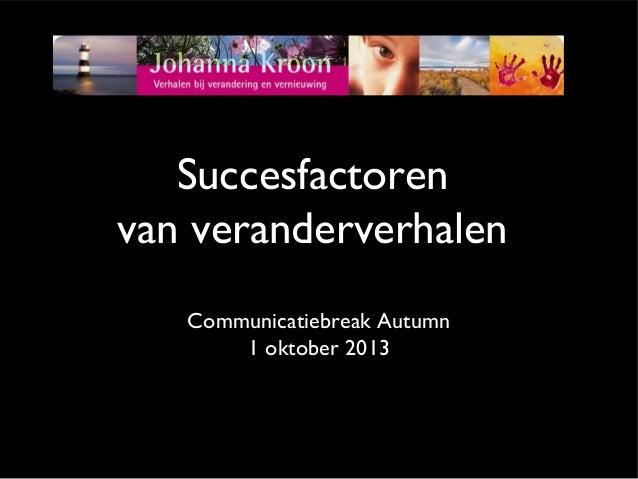 Succesfactoren van veranderverhalen Communicatiebreak Autumn 1 oktober 2013