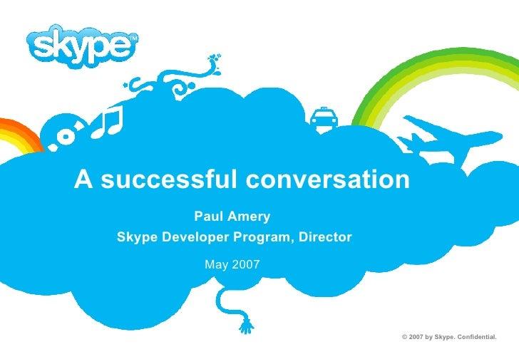 A successful conversation Paul Amery Skype Developer Program, Director May 2007