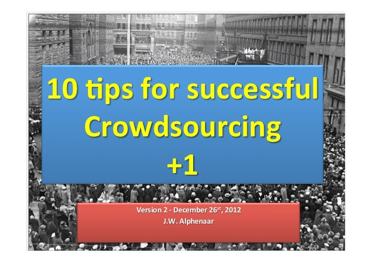 10	  <ps	  for	  successful	       Crowdsourcing	                 +1	            Version	  2	  -­‐	  December	  26st,	  20...