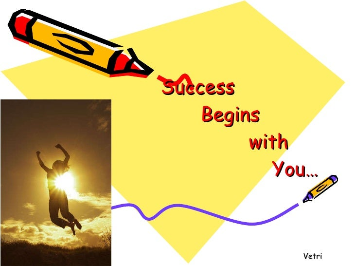Success  Begins  with    You… Vetri