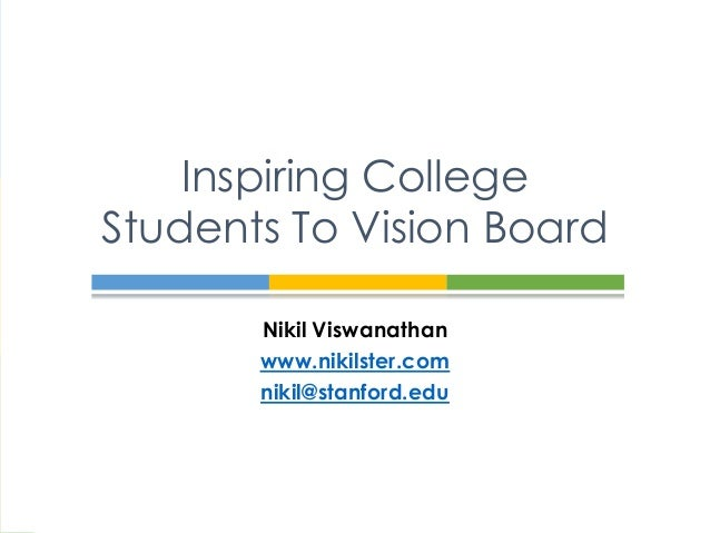 Inspiring CollegeStudents To Vision Board       Nikil Viswanathan       www.nikilster.com       nikil@stanford.edu