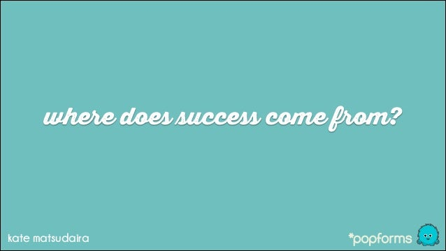 where does success come from?  kate matsudaira