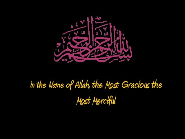In the Name of Allah, the Most Gracious the  Most Merciful