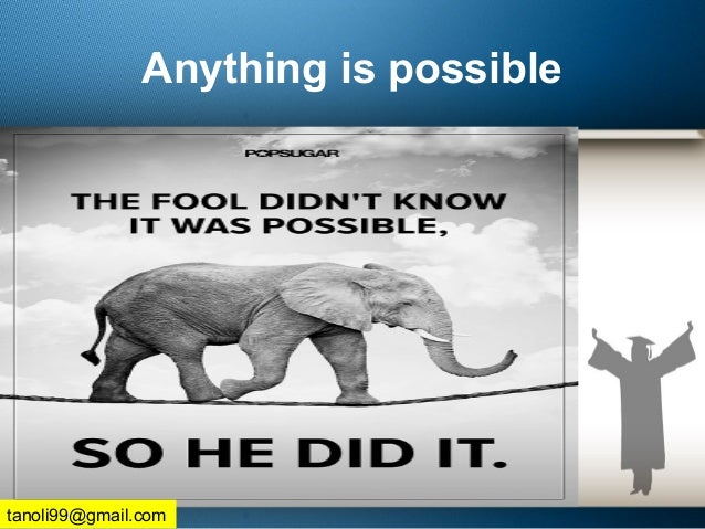 Anything is possible tanoli99@gmail.com